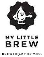 MY LITTLE BREW BREWED JUST FOR YOU.