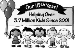 OUR 15TH YEAR! HELPING OVER 3.7 MILLIONKIDS SINCE 2001