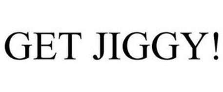 GET JIGGY!