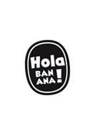 HOLA BANANA!
