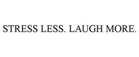 STRESS LESS. LAUGH MORE.