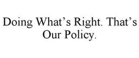 DOING WHAT'S RIGHT. THAT'S OUR POLICY.