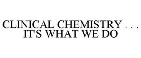 CLINICAL CHEMISTRY . . . IT'S WHAT WE DO!