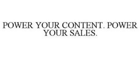 POWER YOUR CONTENT. POWER YOUR SALES.