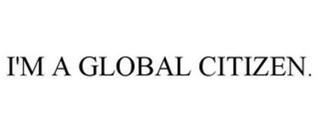 I'M A GLOBAL CITIZEN.