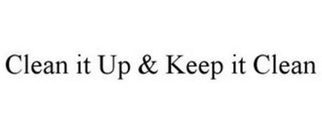 CLEAN IT UP & KEEP IT CLEAN