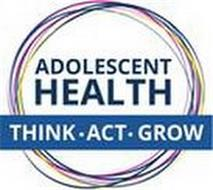 ADOLESCENT HEALTH THINK · ACT · GROW