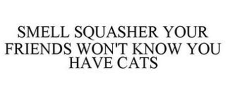 SMELL SQUASHER YOUR FRIENDS WON'T KNOW YOU HAVE CATS
