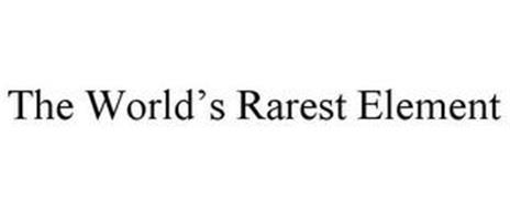 THE WORLD'S RAREST ELEMENT