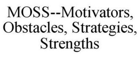 MOSS--MOTIVATORS, OBSTACLES, STRATEGIES, STRENGTHS