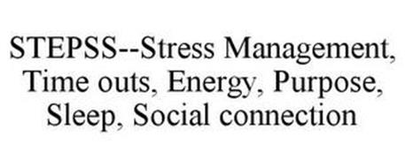 STEPSS--STRESS MANAGEMENT, TIME OUTS, ENERGY, PURPOSE, SLEEP, SOCIAL CONNECTION