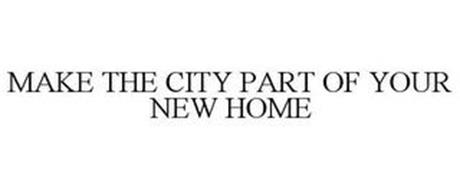 MAKE THE CITY PART OF YOUR NEW HOME