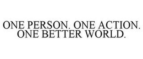 ONE PERSON. ONE ACTION. ONE BETTER WORLD.