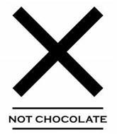 X NOT CHOCOLATE