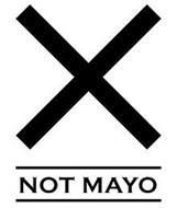 X NOT MAYO