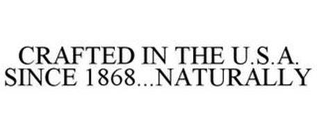CRAFTED IN THE U.S.A. SINCE 1868...NATURALLY