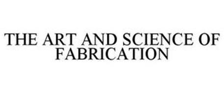 THE ART AND SCIENCE OF FABRICATION