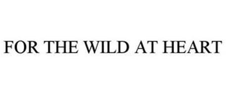FOR THE WILD AT HEART
