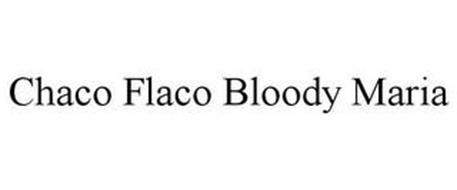 CHACO FLACO BLOODY MARIA