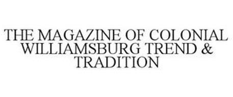 THE MAGAZINE OF COLONIAL WILLIAMSBURG TREND & TRADITION