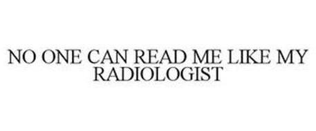 NO ONE CAN READ ME LIKE MY RADIOLOGIST