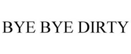 BYE BYE DIRTY