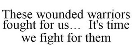 THESE WOUNDED WARRIORS FOUGHT FOR US...IT'S  TIME WE FIGHT FOR THEM