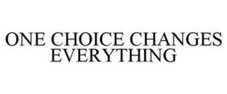 ONE CHOICE CHANGES EVERYTHING