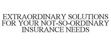 EXTRAORDINARY SOLUTIONS FOR YOUR NOT-SO-ORDINARY INSURANCE NEEDS
