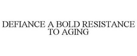 DEFIANCE A BOLD RESISTANCE TO AGING