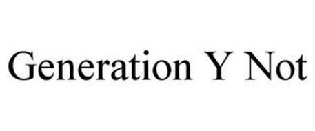 GENERATION Y NOT