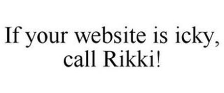 IF YOUR WEBSITE IS ICKY, CALL RIKKI!
