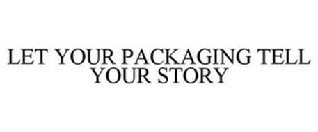 LET YOUR PACKAGING TELL YOUR STORY