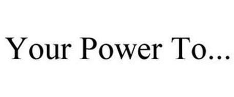 YOUR POWER TO...