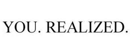 YOU. REALIZED.