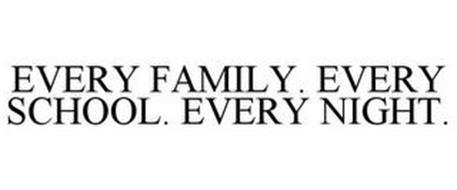 EVERY FAMILY. EVERY SCHOOL. EVERY NIGHT.