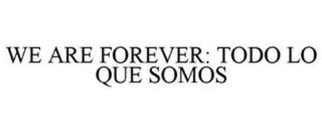 WE ARE FOREVER: TODO LO QUE SOMOS