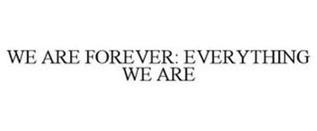 WE ARE FOREVER: EVERYTHING WE ARE