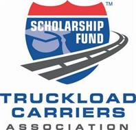 SCHOLARSHIP FUND TRUCKLOAD CARRIERS ASSOCIATION