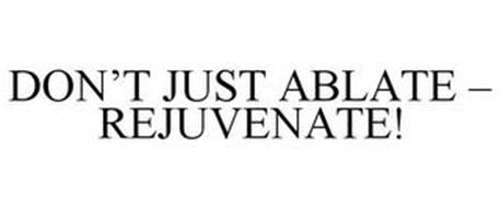 DON'T JUST ABLATE, REJUVENATE