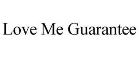 LOVE ME GUARANTEE