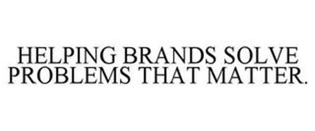 HELPING BRANDS SOLVE PROBLEMS THAT MATTER.