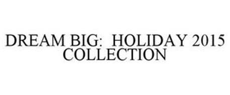 DREAM BIG: HOLIDAY 2015 COLLECTION