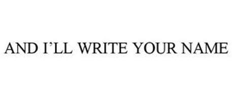 AND I'LL WRITE YOUR NAME