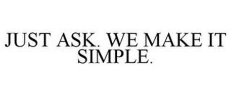 JUST ASK. WE MAKE IT SIMPLE.