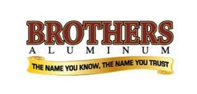 BROTHERS ALUMINUM THE NAME YOU KNOW, THE NAME YOU TRUST