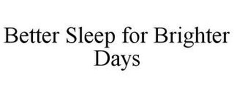 BETTER SLEEP FOR BRIGHTER DAYS