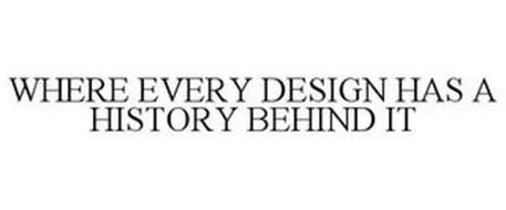 WHERE EVERY DESIGN HAS A HISTORY BEHINDIT