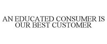 AN EDUCATED CONSUMER IS OUR BEST CUSTOMER
