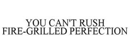YOU CAN'T RUSH FIRE-GRILLED PERFECTION